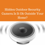 Hidden Outdoor Security Camera Is It Ok Outside Your Home?