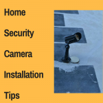 Home Security Camera Installation Tips